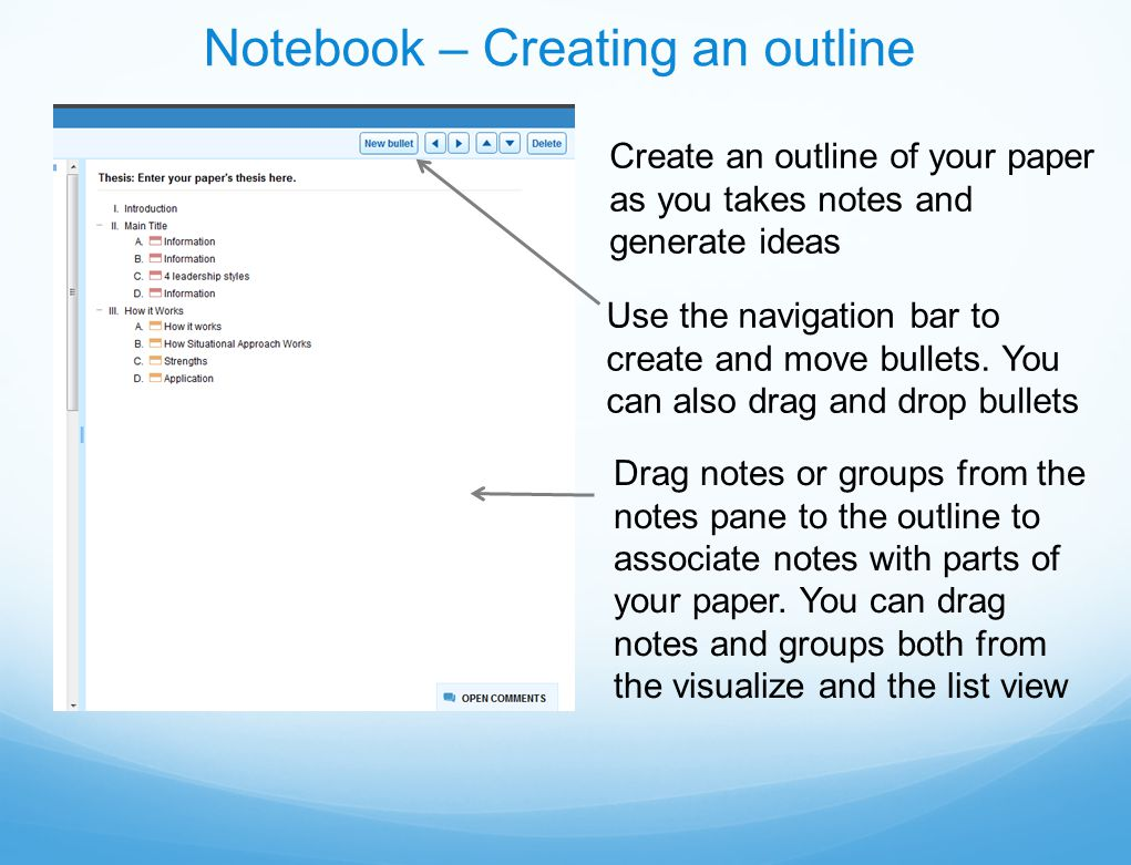 Notebook – Creating an outline Create an outline of your paper as you takes notes and generate ideas Use the navigation bar to create and move bullets.