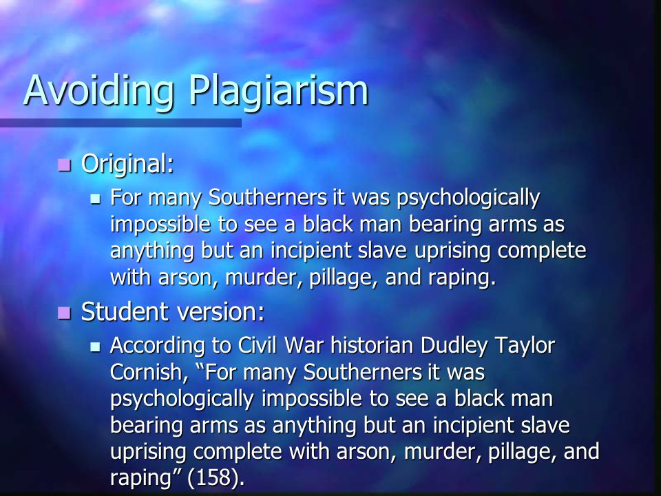 Avoiding Plagiarism Student version: Student version: According to Civil War historian Dudley Taylor Cornish, For many Southerners it was psychologically impossible to see a black man bearing arms as anything but an incipient slave uprising complete with arson, murder, pillage, and raping (158).