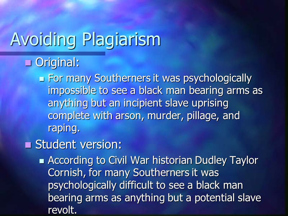 Avoiding Plagiarism Student version: Student version: According to Civil War historian Dudley Taylor Cornish, for many Southerners it was psychologically difficult to see a black man bearing arms as anything but a potential slave revolt.