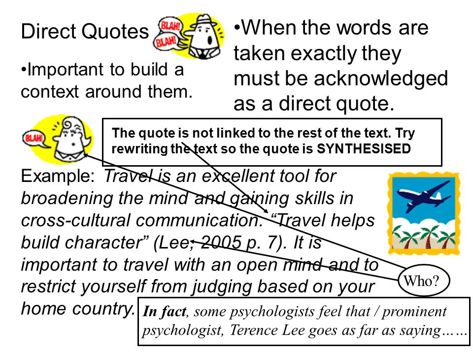 Direct Quotes Important to build a context around them. Example: Travel is an excellent tool for broadening the mind and gaining skills in cross-cultu
