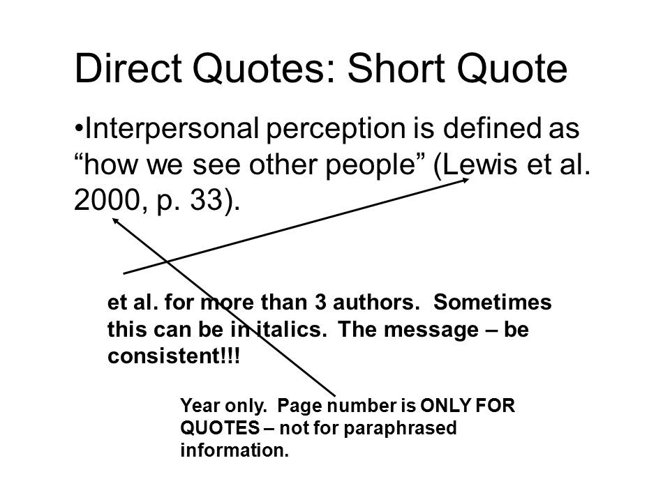 "Direct Quotes: Short Quote Interpersonal perception is defined as ""how we see other people"" (Lewis et al. 2000, p. 33). et al. for more than 3 authors"