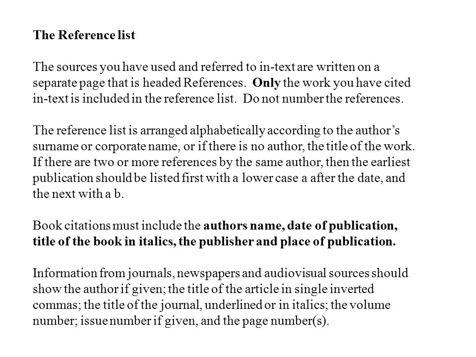 The Reference list The sources you have used and referred to in-text are written on a separate page that is headed References.