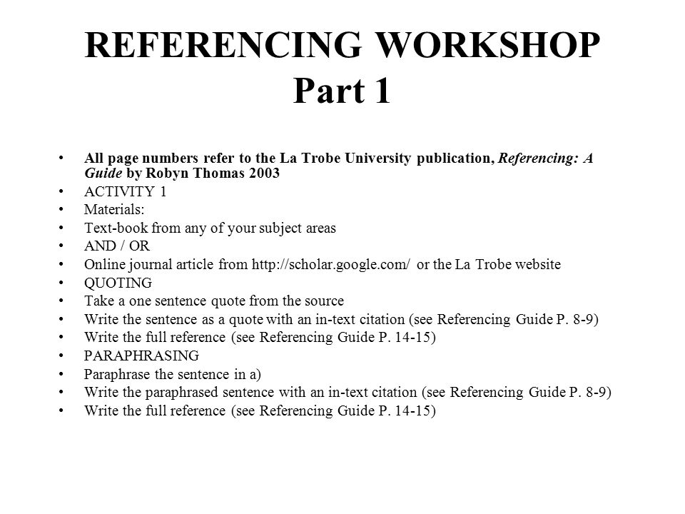 REFERENCING WORKSHOP Part 1 All page numbers refer to the La Trobe University publication, Referencing: A Guide by Robyn Thomas 2003 ACTIVITY 1 Materi