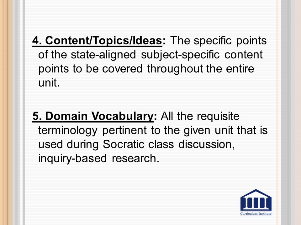 4. Content/Topics/Ideas: The specific points of the state-aligned subject-specific content points to be covered throughout the entire unit. 5. Domain