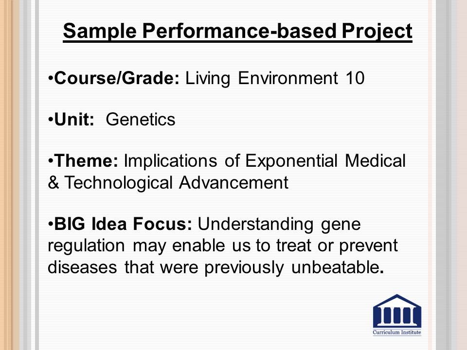 Sample Performance-based Project Course/Grade: Living Environment 10 Unit: Genetics Theme: Implications of Exponential Medical & Technological Advance