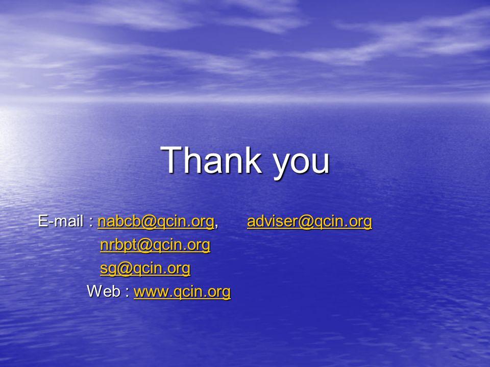 Thank you E-mail : nabcb@qcin.org, adviser@qcin.org nabcb@qcin.orgadviser@qcin.orgnabcb@qcin.orgadviser@qcin.org nrbpt@qcin.org nrbpt@qcin.orgnrbpt@qcin.org sg@qcin.org sg@qcin.orgsg@qcin.org Web : www.qcin.org www.qcin.org