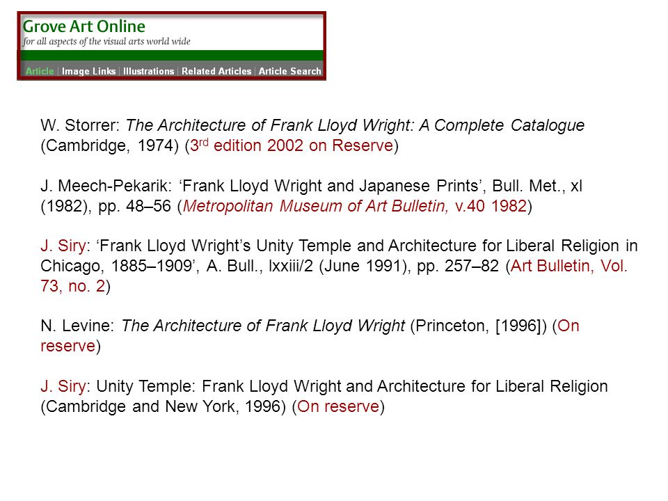 W. Storrer: The Architecture of Frank Lloyd Wright: A Complete Catalogue (Cambridge, 1974) (3 rd edition 2002 on Reserve) J. Meech-Pekarik: 'Frank Llo