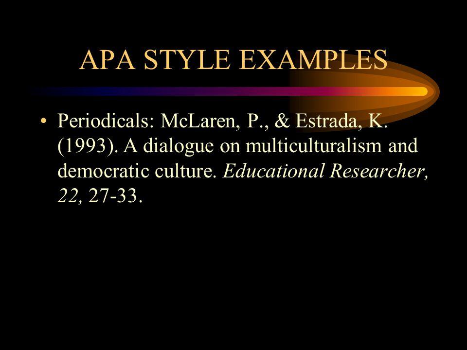 APA STYLE EXAMPLES Periodicals: McLaren, P., & Estrada, K.