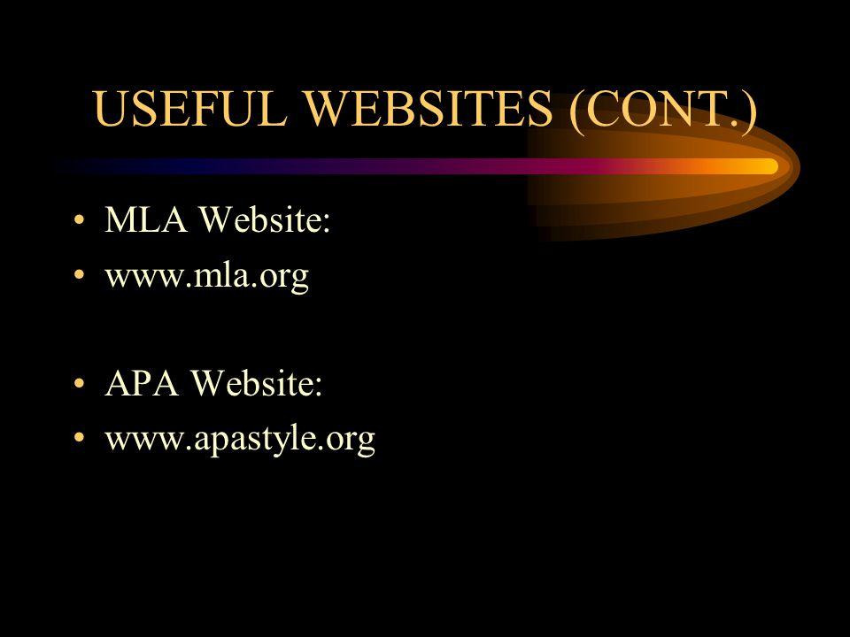 USEFUL WEBSITES (CONT.) MLA Website: www.mla.org APA Website: www.apastyle.org