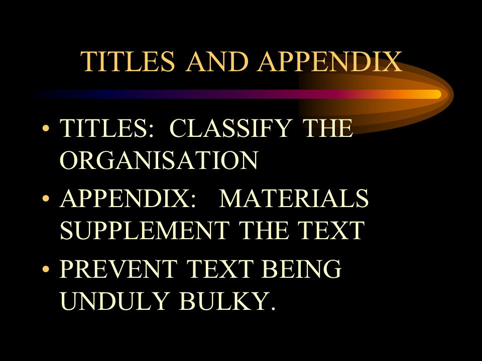TITLES AND APPENDIX TITLES: CLASSIFY THE ORGANISATION APPENDIX: MATERIALS SUPPLEMENT THE TEXT PREVENT TEXT BEING UNDULY BULKY.