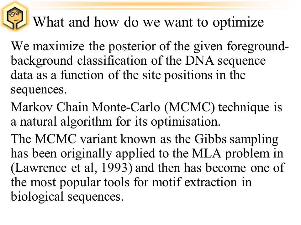 What and how do we want to optimize We maximize the posterior of the given foreground- background classification of the DNA sequence data as a functio