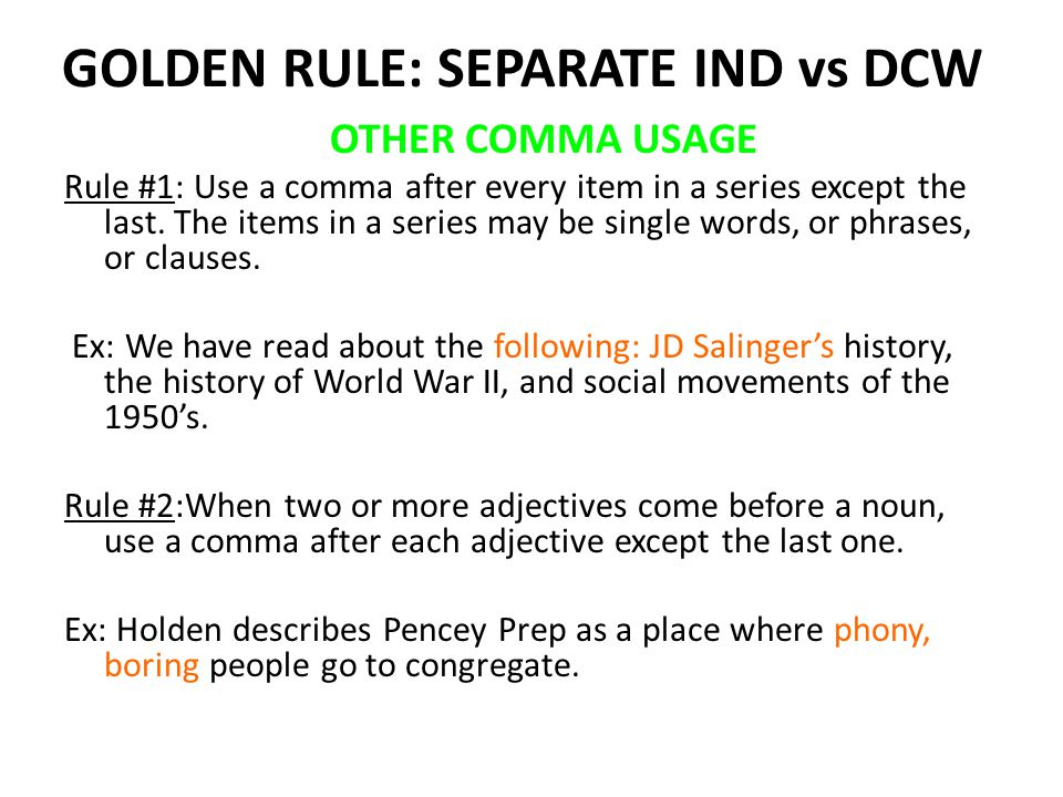 GOLDEN RULE: SEPARATE IND vs DCW OTHER COMMA USAGE Rule #1: Use a comma after every item in a series except the last.