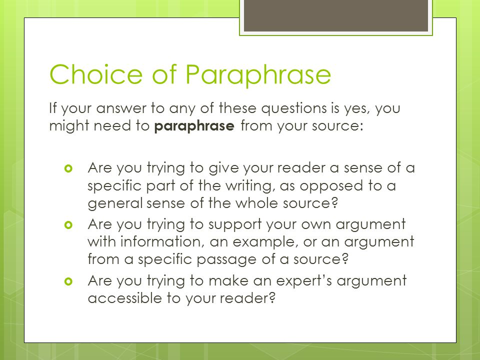 Paraphrase: How-To When you paraphrase, you put a passage from a source in your own words.