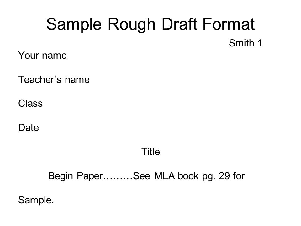 Sample Rough Draft Format Smith 1 Your name Teacher's name Class Date Title Begin Paper………See MLA book pg.