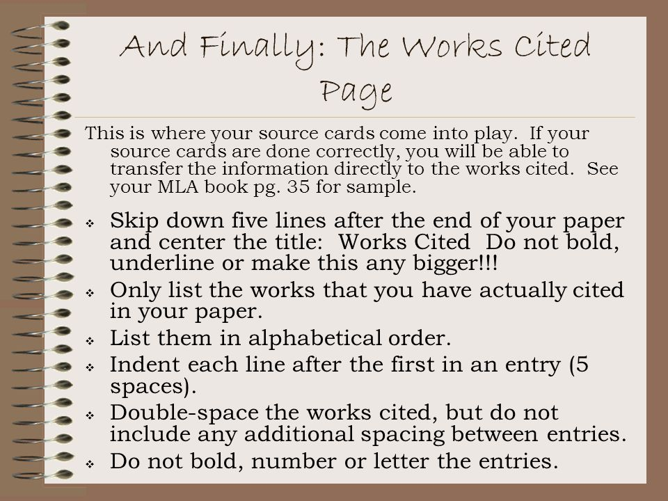 And Finally: The Works Cited Page This is where your source cards come into play.