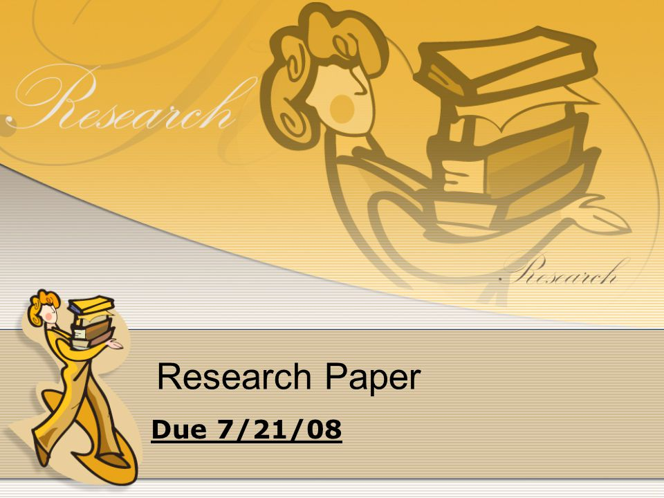 Research Paper Due 7/21/08