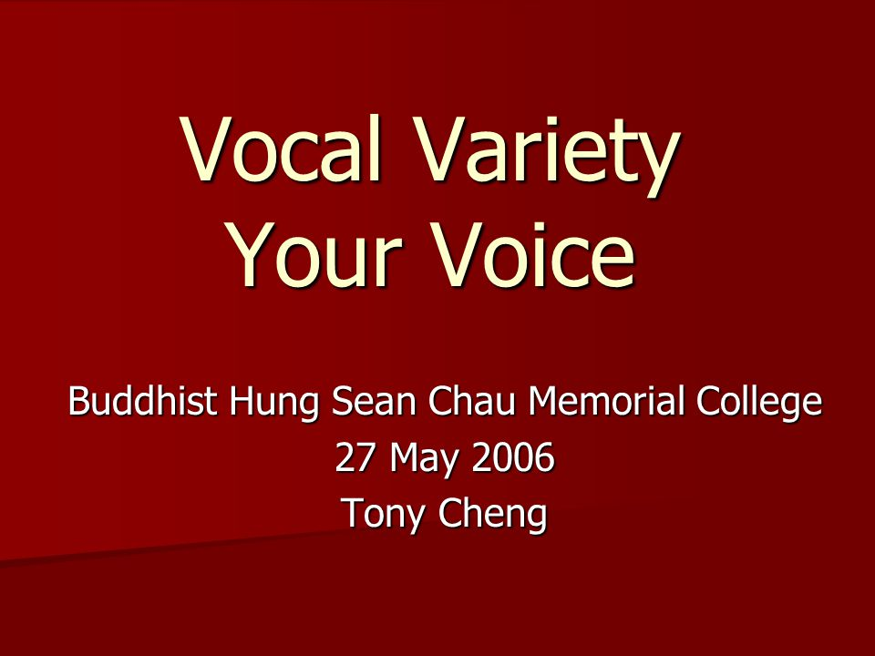 Vocal Variety Your Voice Buddhist Hung Sean Chau Memorial College 27 May 2006 Tony Cheng