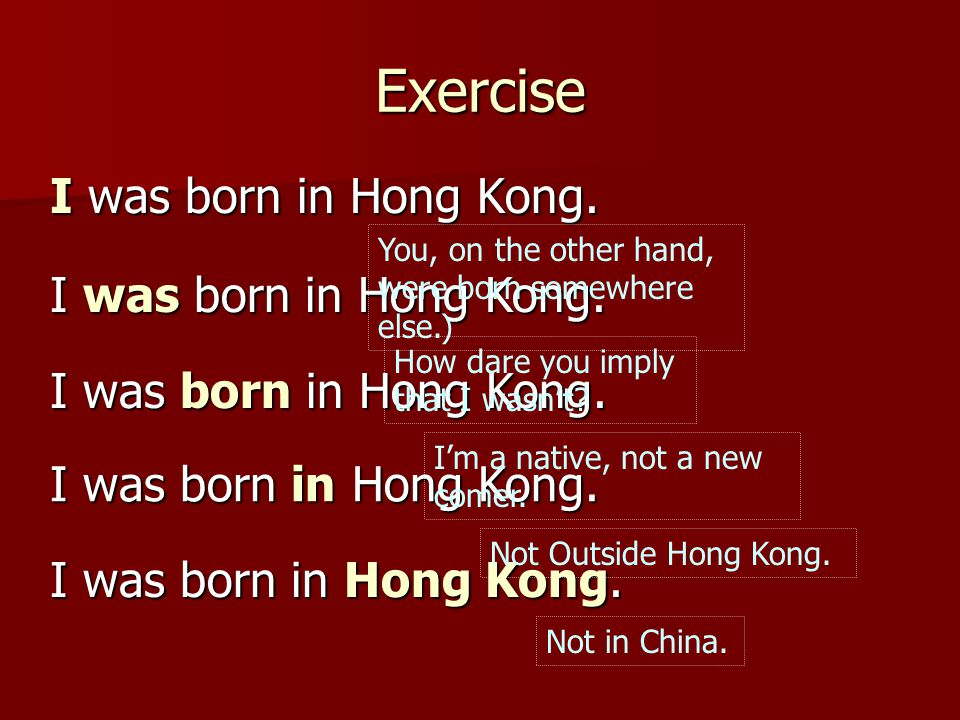 Exercise I was born in Hong Kong.