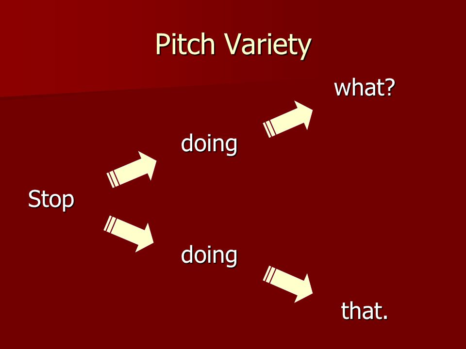 Pitch Variety what what doing doingStop that. that.