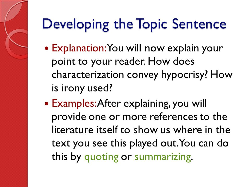 Developing the Topic Sentence Explanation: You will now explain your point to your reader. How does characterization convey hypocrisy? How is irony us