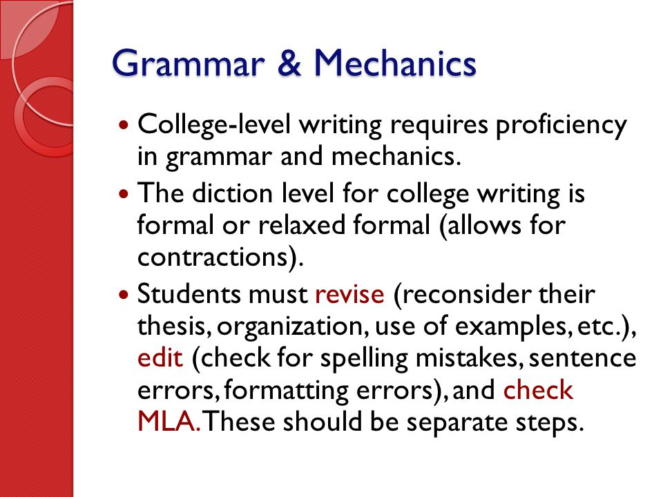 Grammar & Mechanics College-level writing requires proficiency in grammar and mechanics. The diction level for college writing is formal or relaxed fo