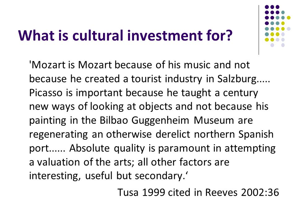 What is cultural investment for.