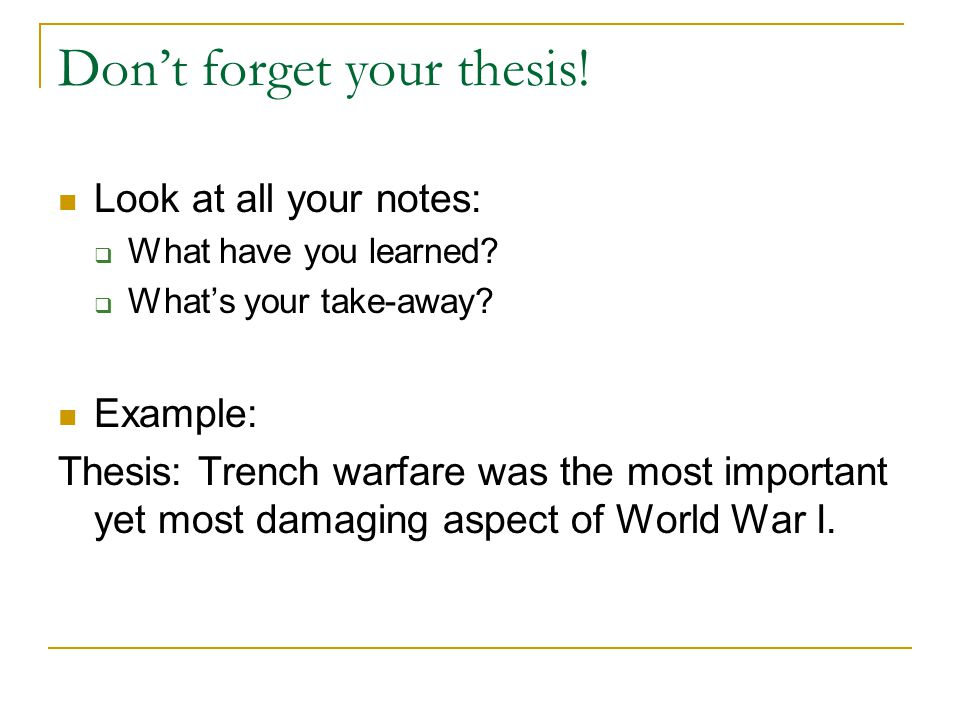 Don't forget your thesis. Look at all your notes:  What have you learned.