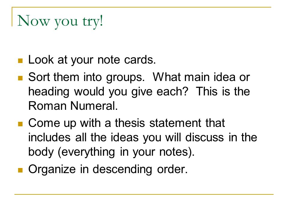 Now you try. Look at your note cards. Sort them into groups.