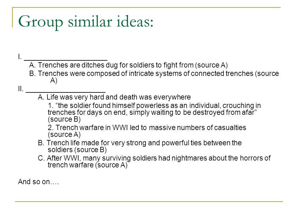 Group similar ideas: I. _____________________ A. Trenches are ditches dug for soldiers to fight from (source A) B. Trenches were composed of intricate