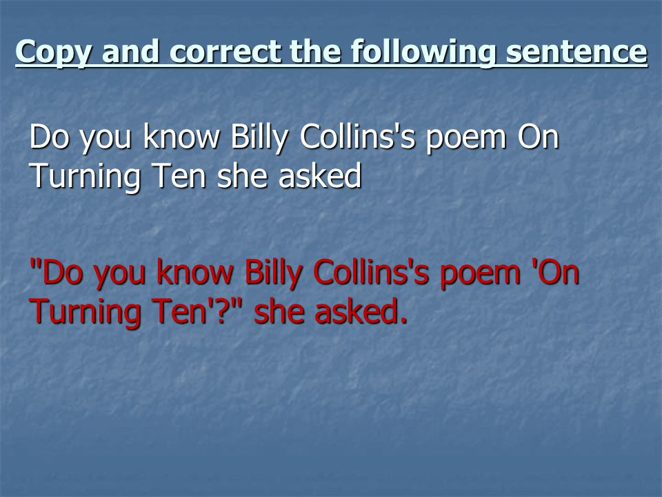 Copy and correct the following sentence Do you know Billy Collins's poem On Turning Ten she asked