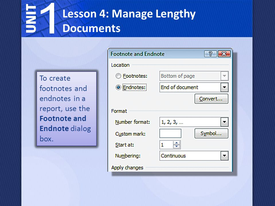 To create footnotes and endnotes in a report, use the Footnote and Endnote dialog box.