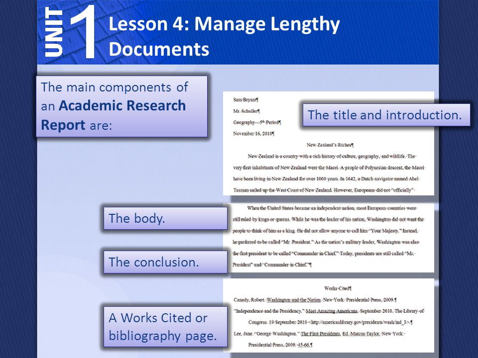 Lesson 4: Manage Lengthy Documents Most Business Reports have three main parts: The front matter, including the title page and the table of contents; The body that contains the report's main information; The end matter, including the end notes page and the bibliography.