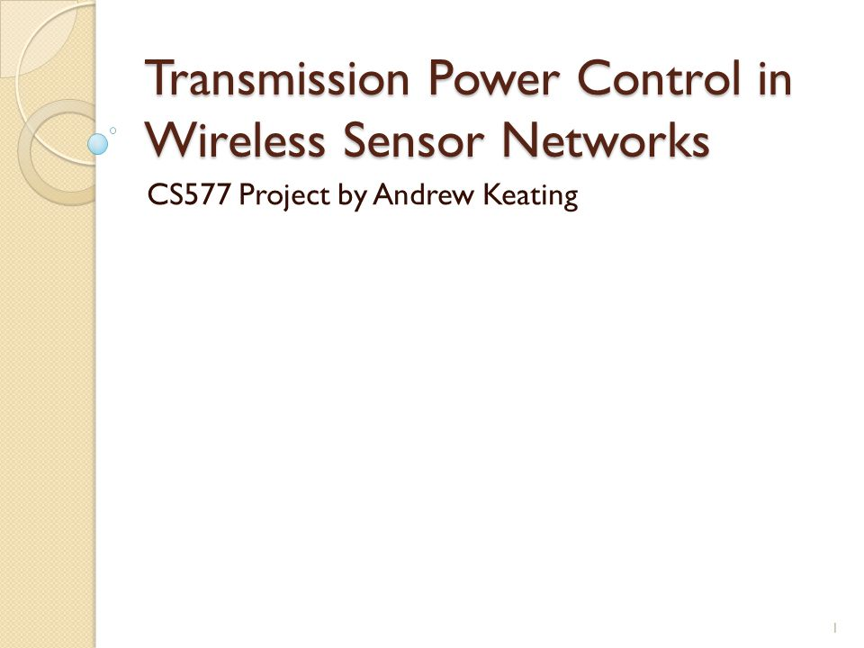 Transmission Power Control in Wireless Sensor Networks CS577 Project by Andrew Keating 1