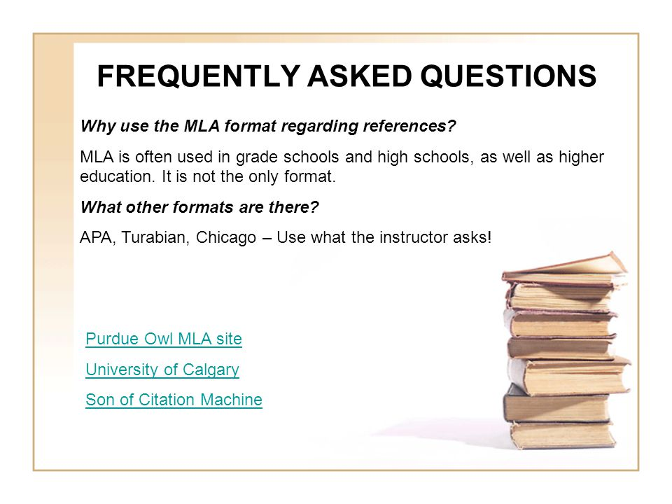 FREQUENTLY ASKED QUESTIONS Why use the MLA format regarding references.