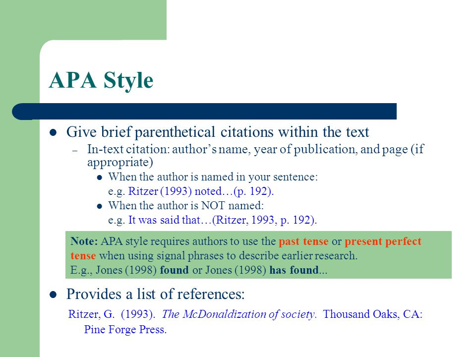 APA Style Give brief parenthetical citations within the text – In-text citation: author's name, year of publication, and page (if appropriate) When th