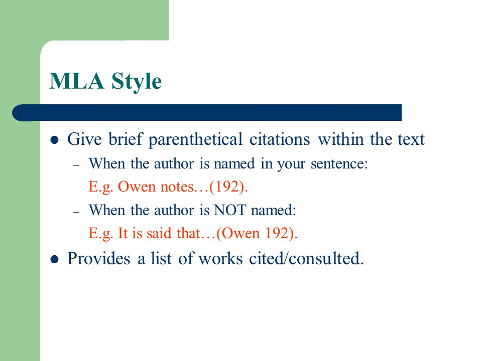MLA Style Give brief parenthetical citations within the text – When the author is named in your sentence: E.g. Owen notes…(192). – When the author is