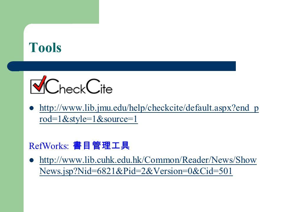 Tools http://www.lib.jmu.edu/help/checkcite/default.aspx?end_p rod=1&style=1&source=1 http://www.lib.jmu.edu/help/checkcite/default.aspx?end_p rod=1&style=1&source=1 RefWorks: 書目管理工具 http://www.lib.cuhk.edu.hk/Common/Reader/News/Show News.jsp?Nid=6821&Pid=2&Version=0&Cid=501 http://www.lib.cuhk.edu.hk/Common/Reader/News/Show News.jsp?Nid=6821&Pid=2&Version=0&Cid=501