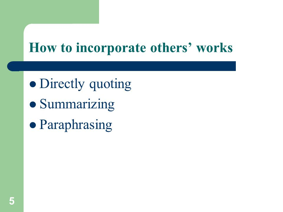 6 Directly quoting from a work Using the original words, phrases, or sentences of another (in quotation marks) to make a point.