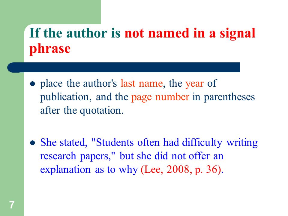 If the author is not named in a signal phrase place the author s last name, the year of publication, and the page number in parentheses after the quotation.