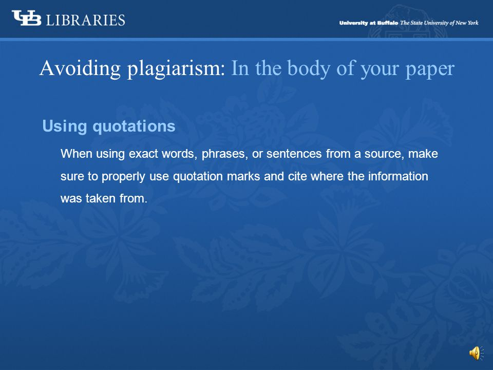 Avoiding plagiarism: In the body of your paper Provide proper citations for all quotations, summaries, paraphrases, or any other work or idea that is