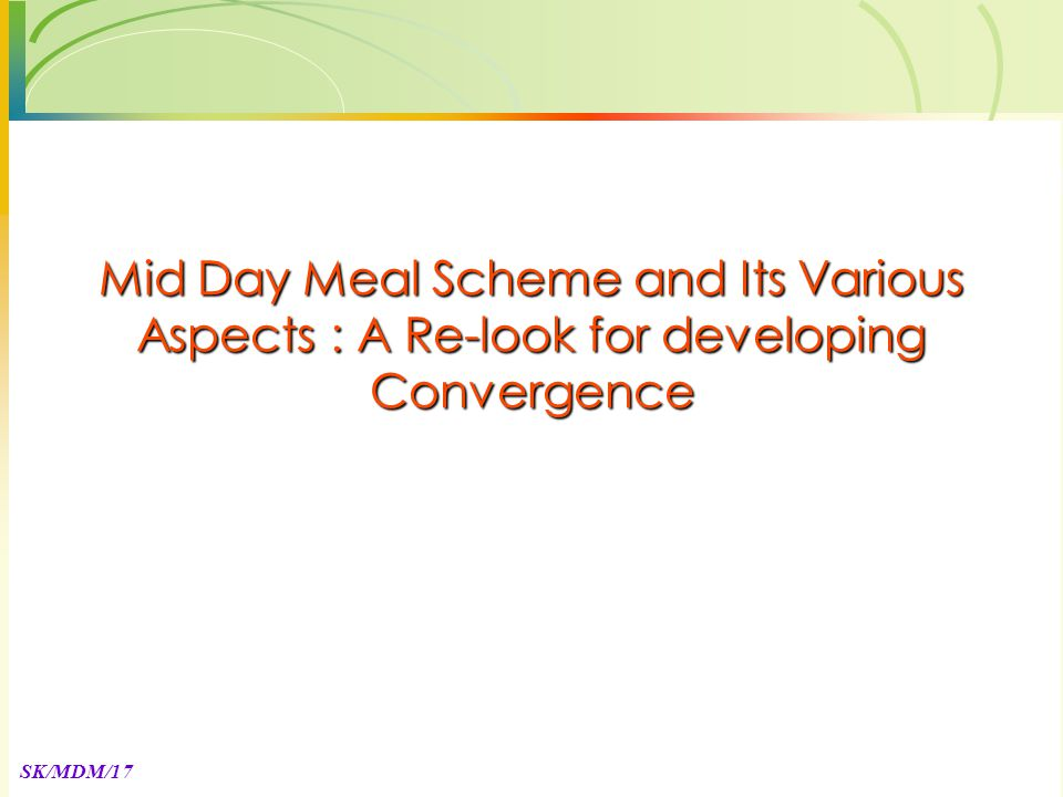 SK/MDM/17 Mid Day Meal Scheme and Its Various Aspects : A Re-look for developing Convergence