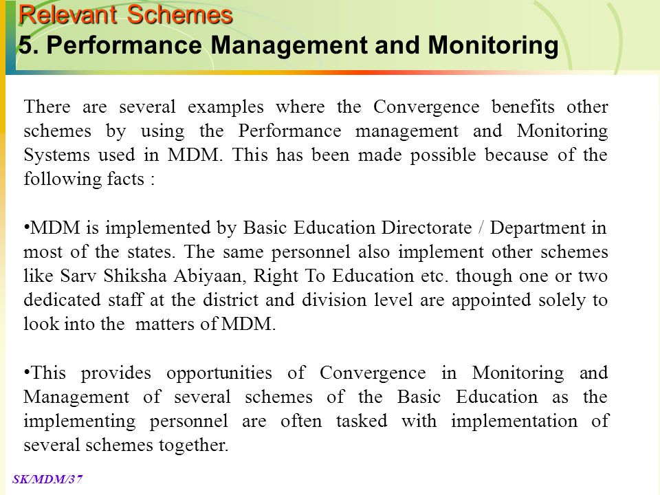 SK/MDM/37 There are several examples where the Convergence benefits other schemes by using the Performance management and Monitoring Systems used in MDM.