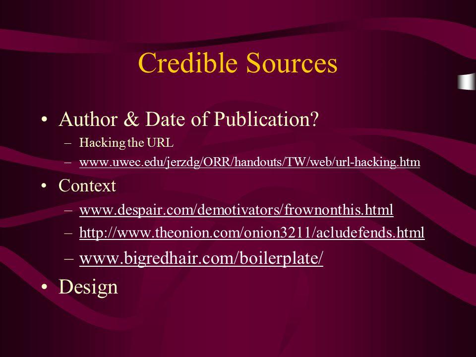 Credible Sources Author & Date of Publication? –Hacking the URL –www.uwec.edu/jerzdg/ORR/handouts/TW/web/url-hacking.htmwww.uwec.edu/jerzdg/ORR/handou