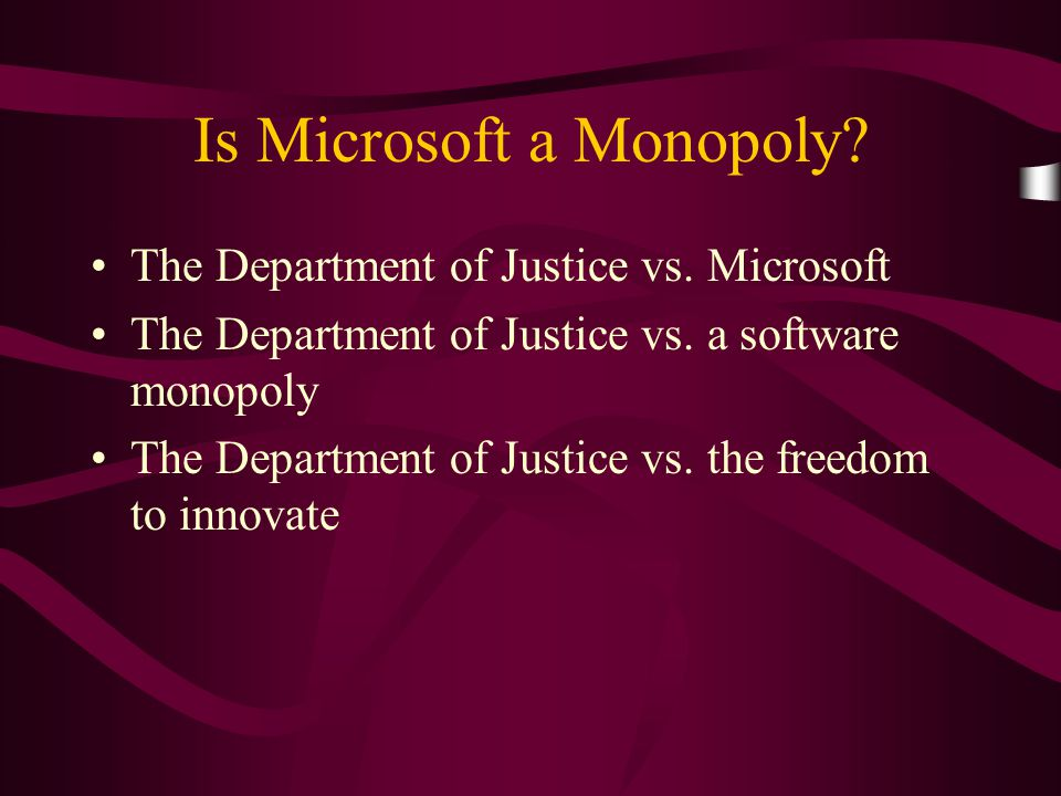 Is Microsoft a Monopoly? The Department of Justice vs. Microsoft The Department of Justice vs. a software monopoly The Department of Justice vs. the f