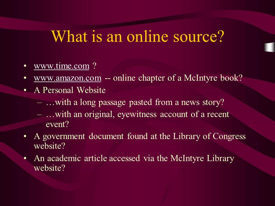 Locating Online Sources www.google.com www.uwec.edu/Library/researchmap.html www.uwec.edu/Library/resources.html –Encyclopedia Britannica –Oxford English Dictionary www.uwec.edu/Library/Guides/subject.html www.uwec.edu/Library/coremore www.firstmonday.org www.gamestudies.org