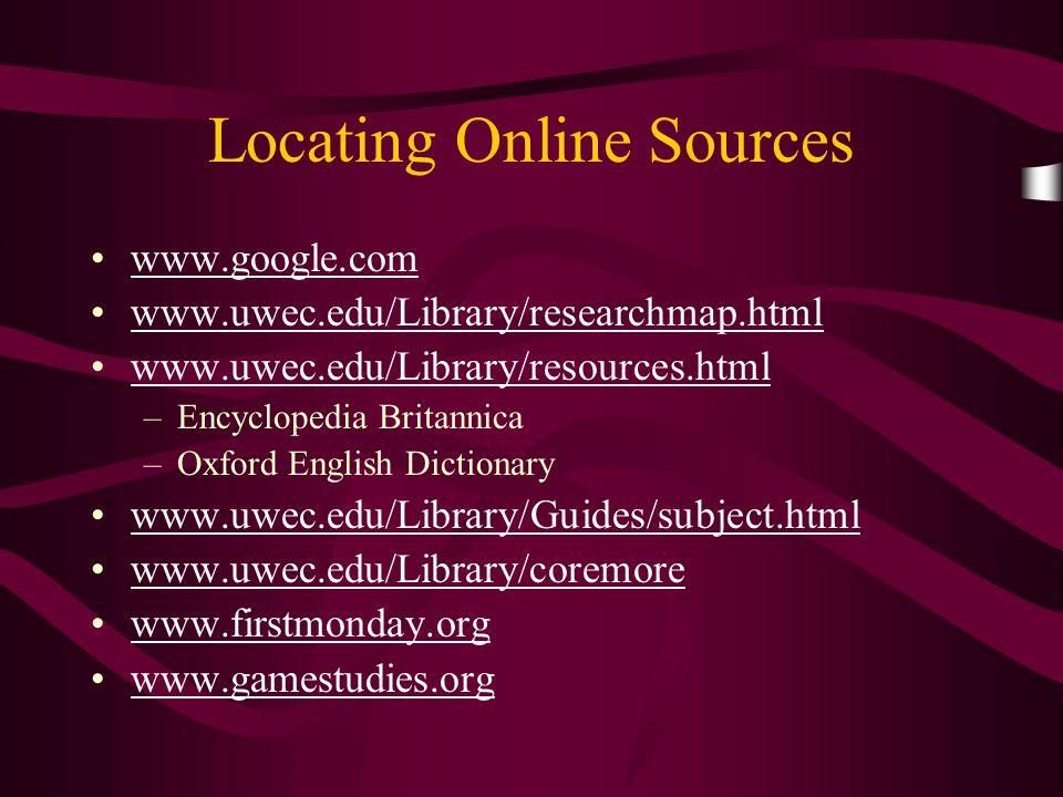 Locating Online Sources www.google.com www.uwec.edu/Library/researchmap.html www.uwec.edu/Library/resources.html –Encyclopedia Britannica –Oxford Engl