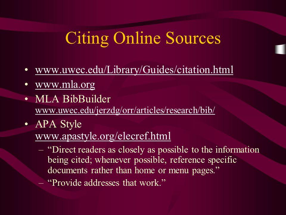 Citing Online Sources www.uwec.edu/Library/Guides/citation.html www.mla.org MLA BibBuilder www.uwec.edu/jerzdg/orr/articles/research/bib/ www.uwec.edu
