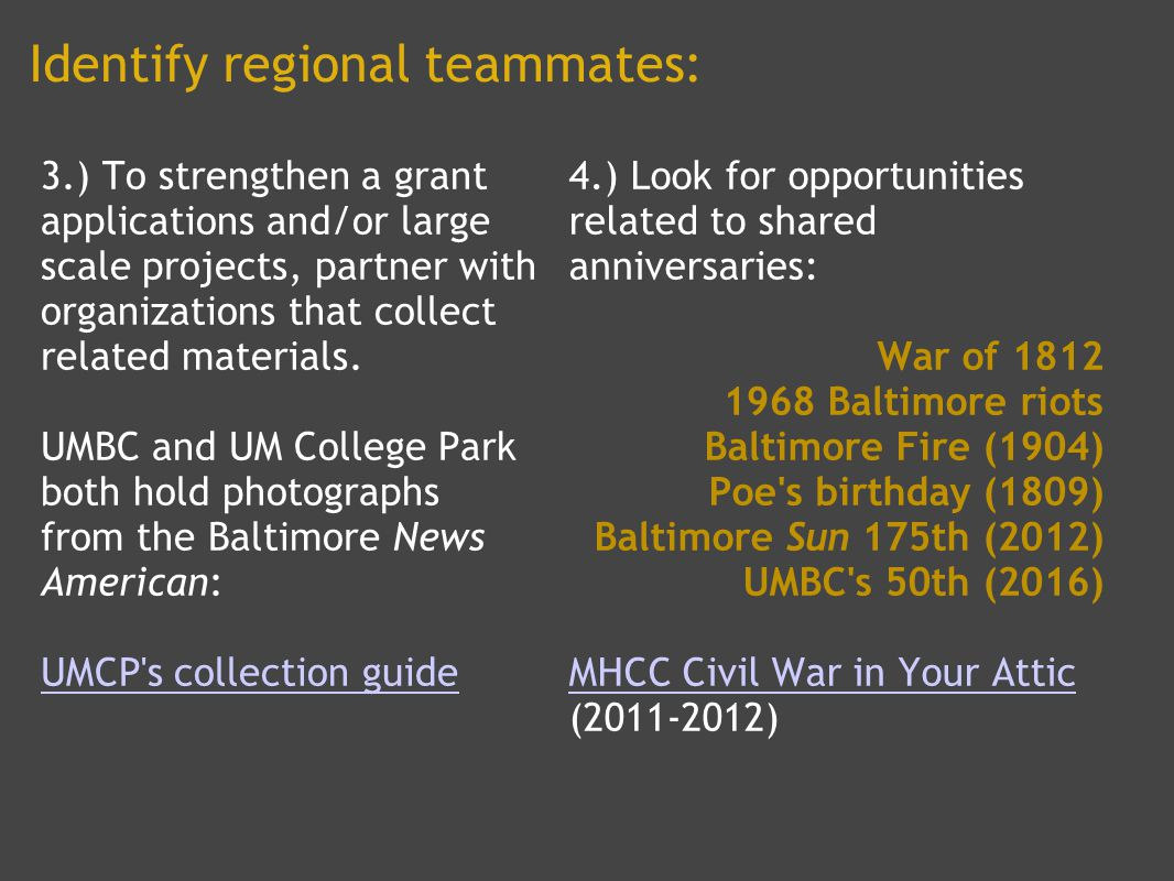 Identify regional teammates: 3.) To strengthen a grant applications and/or large scale projects, partner with organizations that collect related materials.