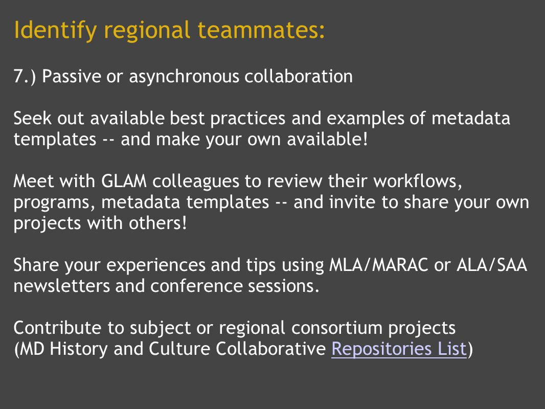 Identify regional teammates: 7.) Passive or asynchronous collaboration Seek out available best practices and examples of metadata templates -- and make your own available.