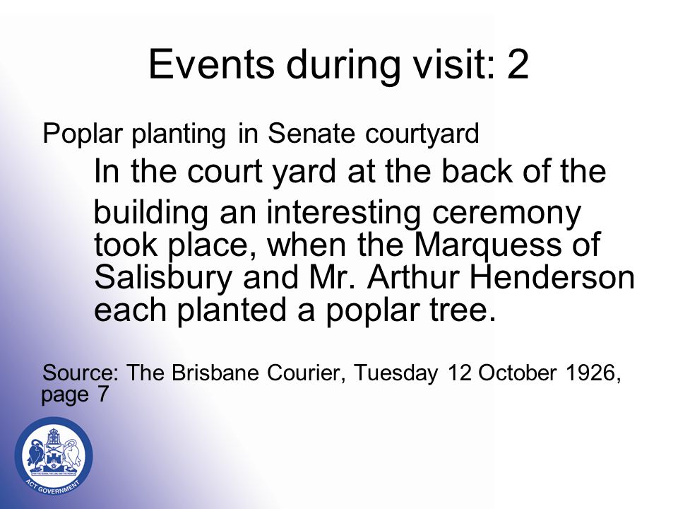 Events during visit: 2 Poplar planting in Senate courtyard In the court yard at the back of the building an interesting ceremony took place, when the Marquess of Salisbury and Mr.